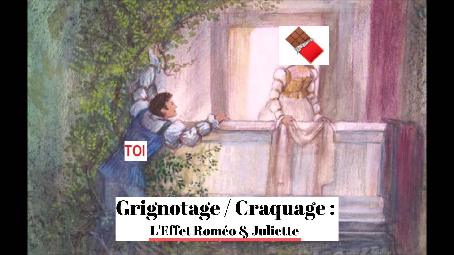 Grignotage _ Craquage _ L'Effet Roméo & Juliette (1)